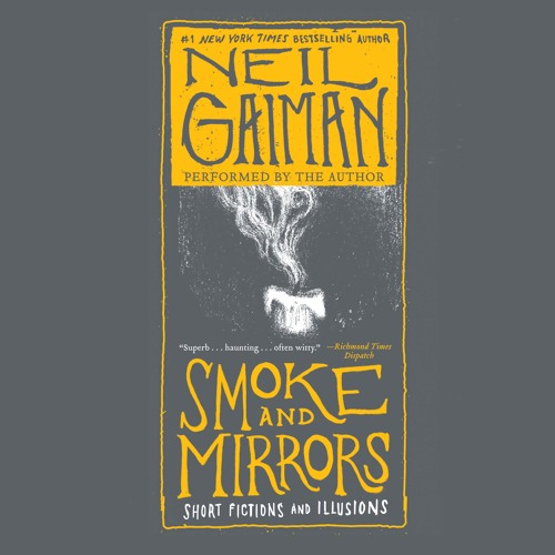 SMOKE AND MIRRORS Written and Read by Neil Gaiman