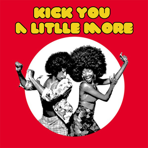 Kick You A Little More (Free Download)