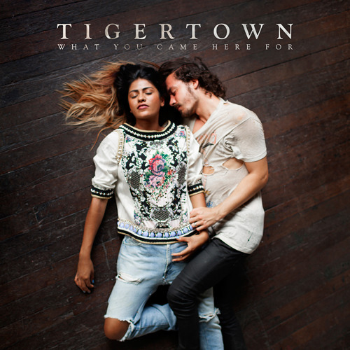 Tigertown - What You Came Here For