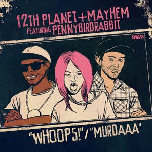 12th Planet & Mayhem – Whoops feat. Pennybirdrabbit