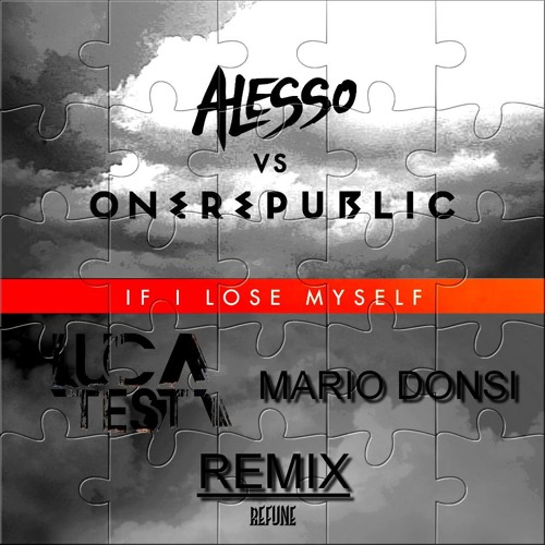 Alesso vs One Republic - If I Lose Myself (Luca Testa & Mario Donsi Remix)