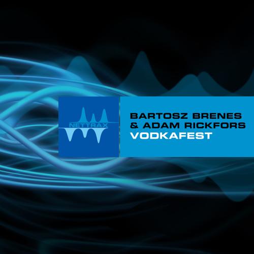 Bartosz Brenes & Adam Rickfors - Vodkafest (Preview)
