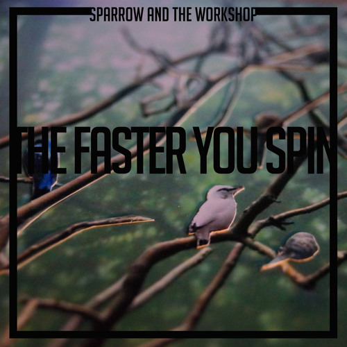 Sparrow and the Workshop - The Faster You Spin