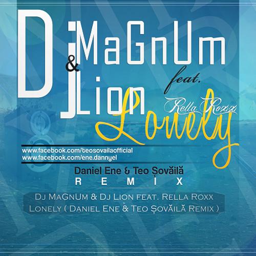 Dj MaGnUm & Dj Lion feat. Rella Roxx - Lonely ( Daniel Ene & Teo Sovaila Remix )