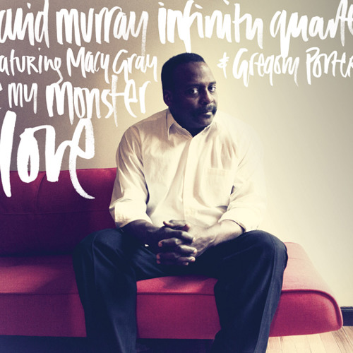 DAVID MURRAY INFINITY QUARTET featuring MACY GRAY - BE MY MONSTER LOVE