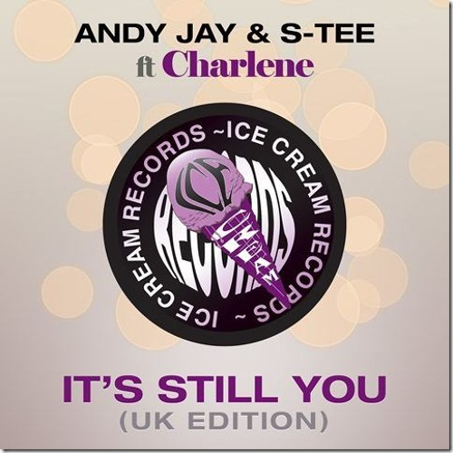 Andy Jay & S-Tee ft Charlene - It's Still U (DJD 4x4 UKG Remix) [OUT NOW ICE CREAM RECORDS]