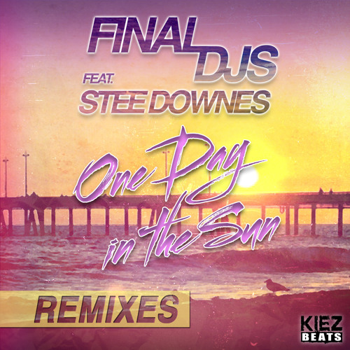Final DJs feat. Stee Downes - One Day in the Sun (Teenage Mutants Remix)