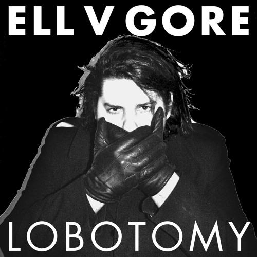 Ell V Gore - Lobotomy
