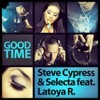 Steve Cypress & Selecta feat. Latoya R – Good Time (Power Mix Extended)