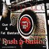 PUSH A BUTTON feat. Que P, Fat Bastard