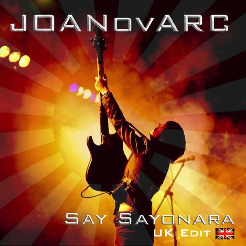 """JOANovARC """"Say Sayonara"""" (UK Edit)"""
