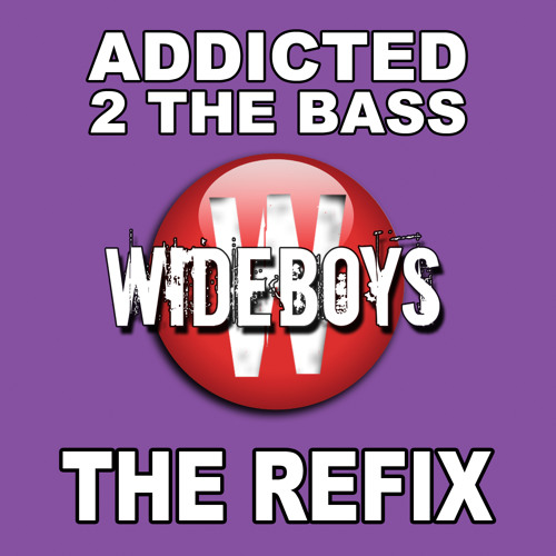 Wideboys - Addicted 2 The Bass (Sunship Club Mix)