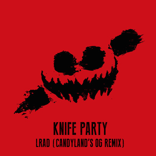 Knife Party - LRAD (Candyland's OG Remix)