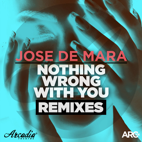 Jose De Mara - Nothing Wrong With You (Stefan Rakovic Remix) [Arcadia Records]