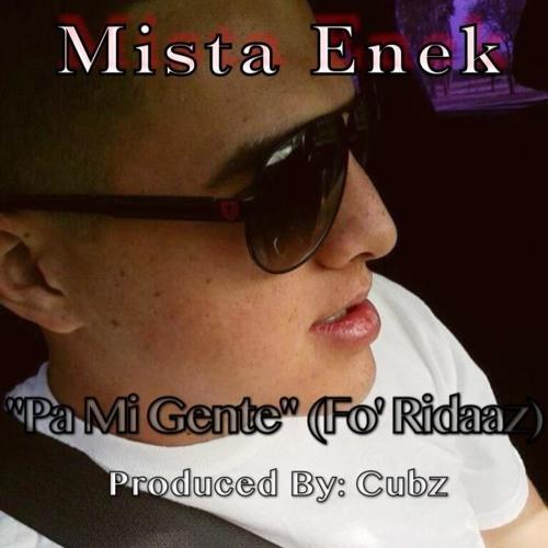 Mista Enek -Pa Mi Gente (Fo' Ridaz)