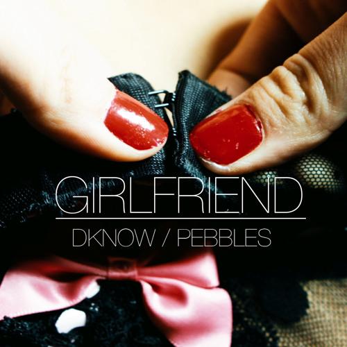 GIRLFRIEND.....(Dknow Remix)...Free download