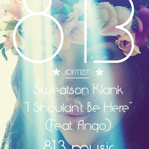 SWEATSON KLANK - I Shouldn't Be Here (Feat. Ango) 813 remix ( wav DL )