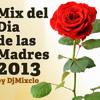 Mix del dia de las Madres 2013 by Dj Mixclo
