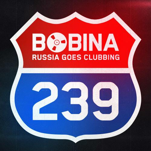 Bobina - Russia Goes Clubbing #239