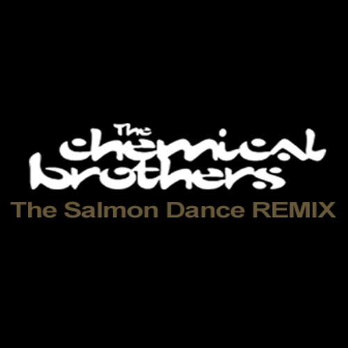 Chemical Brothers RMX - The Salmon Dance