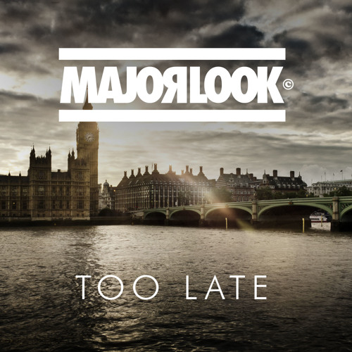 Major Look - Too Late [Out Now]