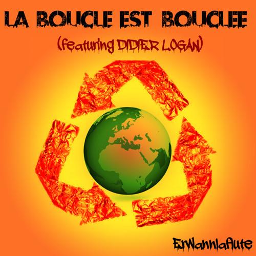 """LA BOUCLE EST BOUCLEE featuring DIDIER LOGAN """"dup"""" (percubaba, le meilleur des mondes, MrBazick)"""
