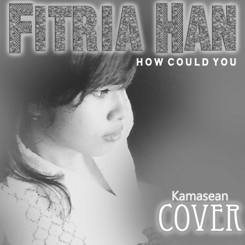Fitria Han - How Could You