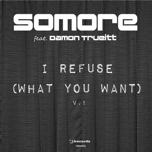Somore - I refuse (what you want) DJ S.K.T Remix FREE DOWNLOAD