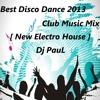 Best Disco Dance 2013 Club Music Mix [ New Electro House ] DJ PauL
