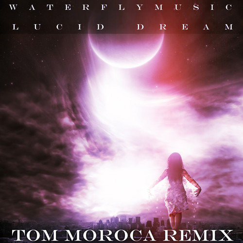 WaterflyMusic - Lucid Dream (Tom Moroca Remix)