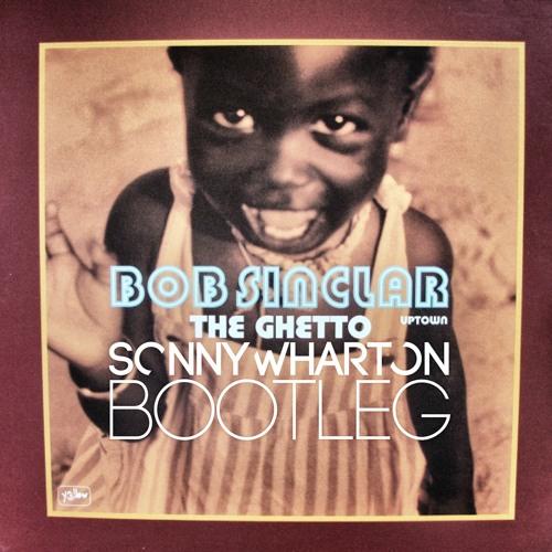 Bob Sinclar - The Ghetto (Sonny Wharton Bootleg)