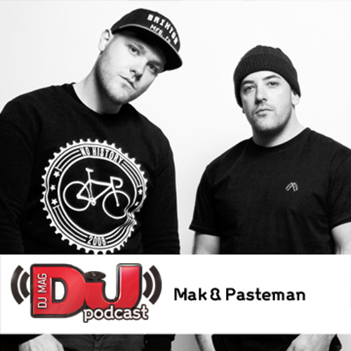 DJ Weekly Podcast: Mak & Pasteman