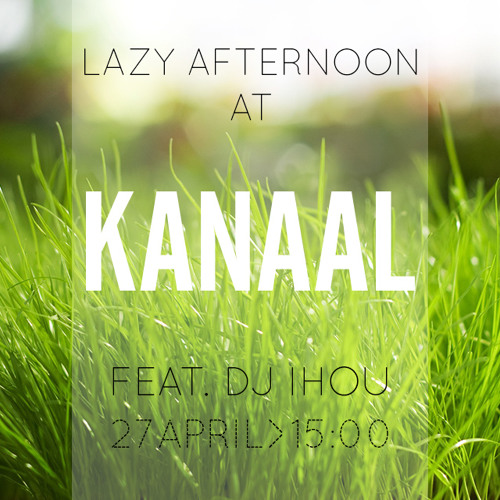 IHOU - Lazy Afternoon at KANAAL 27April2013 Part 2
