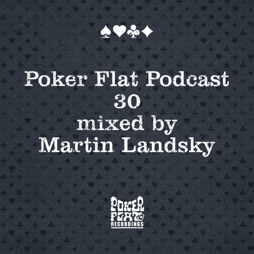Poker Flat Podcast #30 mixed by Martin Landsky