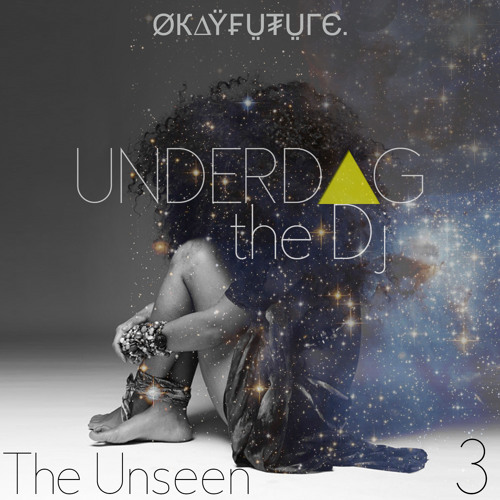UNDERDOG THE DJ - THE UNSEEN PT. 3 /// Presented by OKAYFUTURE.com