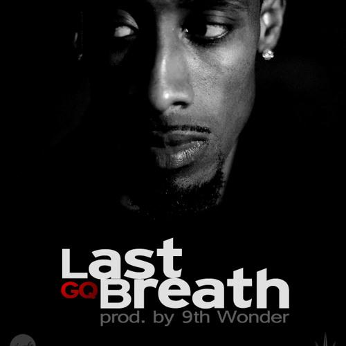 GQ- 'Last Breath' (Produced by 9th Wonder)