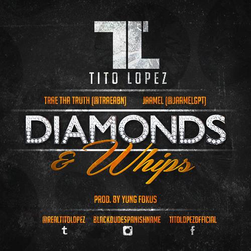 Tito Lopez - Diamonds & Whips (Feat. Trae Tha Truth & Jameel)