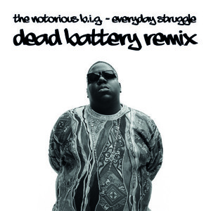 The Notorious B.I.G. – Everyday Struggle (Dead Battery Remix)
