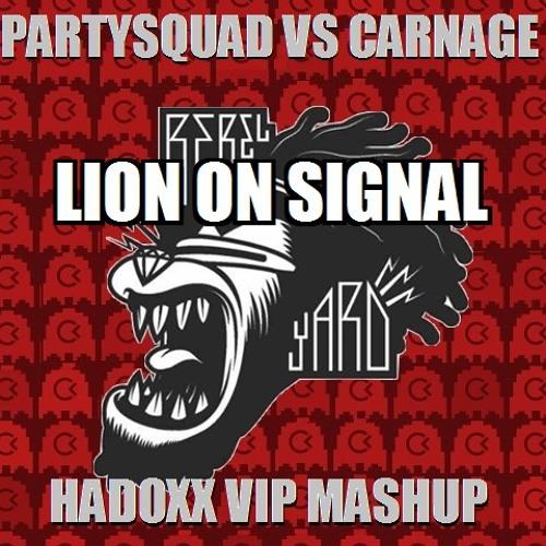 Partysquad vs Carnage - Lion on Signal (Hadoxx VIP MASHUP) -FREE-