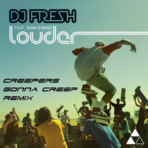DJ Fresh ft. Sian Evans - Louder (Creepers Gonna Creep Remix) [FREE DOWNLOAD]