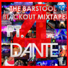 Dante - The Barstool Blackout Mixtape Part 4