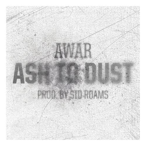 AWAR - Ash To Dust (Produced by Sid Roams)