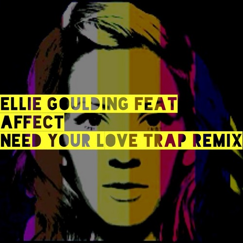 Ellie Goulding Feat Affect Need Your Love Trap Remix