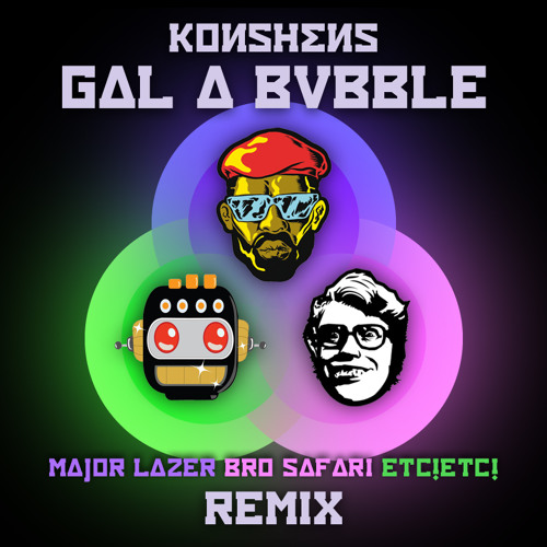 Konshens - Gal A Bubble (Major Lazer x Bro Safari x ETC!ETC! Remix) [Free Download]