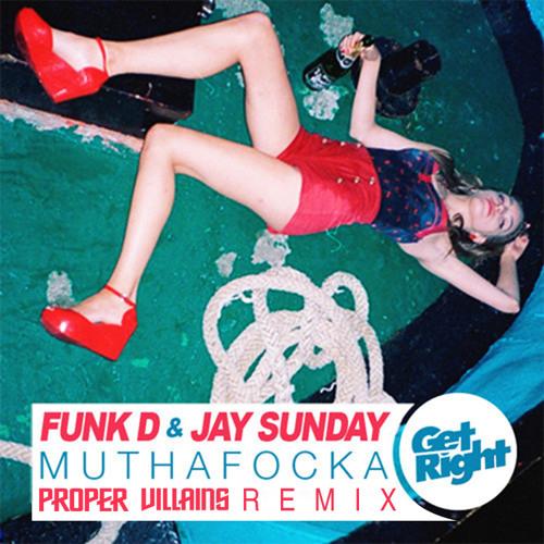 Funk D & Jay Sunday - Muthafocka (Proper Villains Remix)