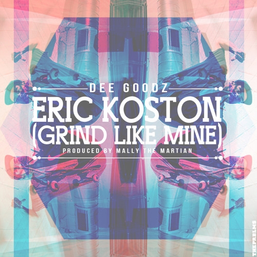 Dee Goodz - Eric Koston (Produced by Mally The Martian)