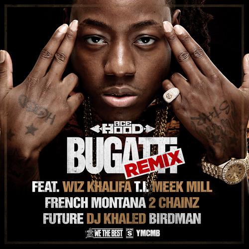 Ace Hood - Bugatti (Remix) Feat. Wiz Khalifa, T.I., Meek Mill, French Montana, 2 Chainz, & Birdman