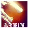Over the Love (Florence and The Machine Cover)
