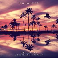 Daughter - Get Lucky (Joei Jo All Night Mix)