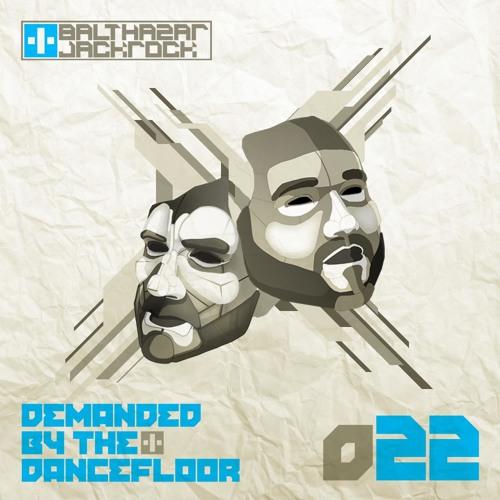 Demanded By The Dancefloor 022 with Balthazar & JackRock